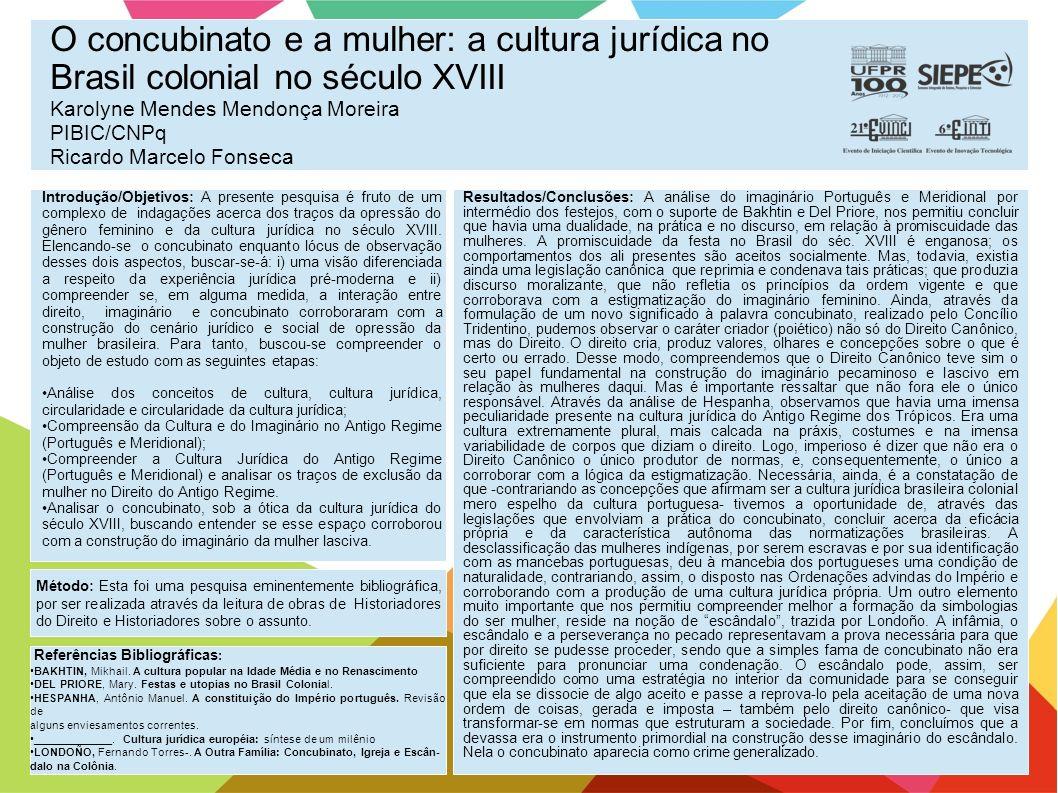 O concubinato e a mulher: a cultura jurídica no Brasil colonial no século XVIII Karolyne Mendes Mendonça Moreira PIBIC/CNPq Ricardo Marcelo Fonseca In