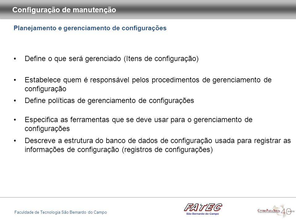 Planejamento e gerenciamento de configurações Configuração de manutenção Faculdade de Tecnologia São Bernardo do Campo Identificação do item de configuração