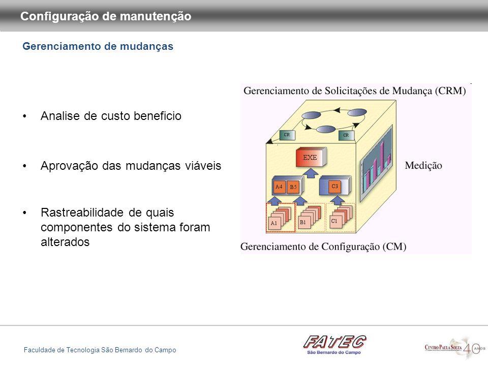 Gerenciamento de mudanças Configuração de manutenção Faculdade de Tecnologia São Bernardo do Campo Analise de custo beneficio Aprovação das mudanças viáveis Rastreabilidade de quais componentes do sistema foram alterados