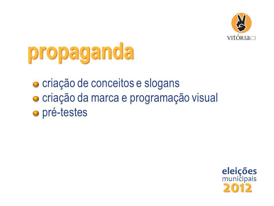 propaganda eleições municipais 2012 criação de conceitos e slogans criação da marca e programação visual pré-testes