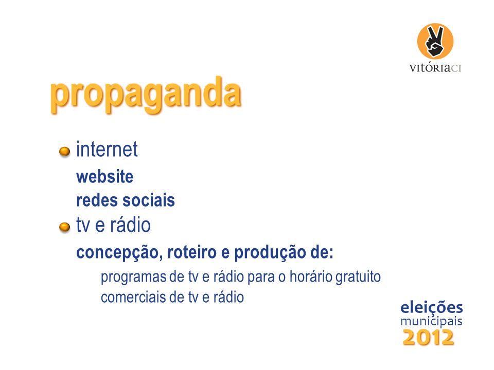 propaganda eleições municipais 2012 internet website redes sociais tv e rádio concepção, roteiro e produção de: programas de tv e rádio para o horário