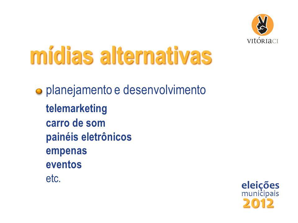 mídias alternativas planejamento e desenvolvimento telemarketing carro de som painéis eletrônicos empenas eventos etc. eleições municipais 2012