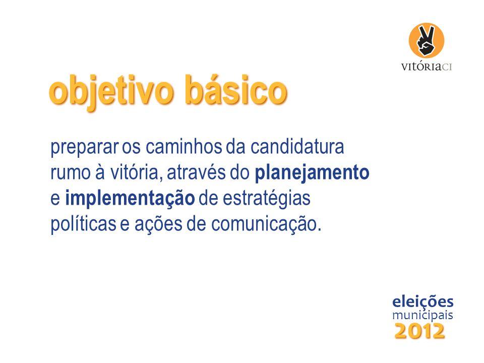 objetivo básico preparar os caminhos da candidatura rumo à vitória, através do planejamento e implementação de estratégias políticas e ações de comuni