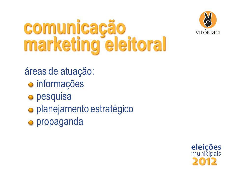 comunicação áreas de atuação: informações pesquisa planejamento estratégico propaganda eleições municipais 2012 marketing eleitoral