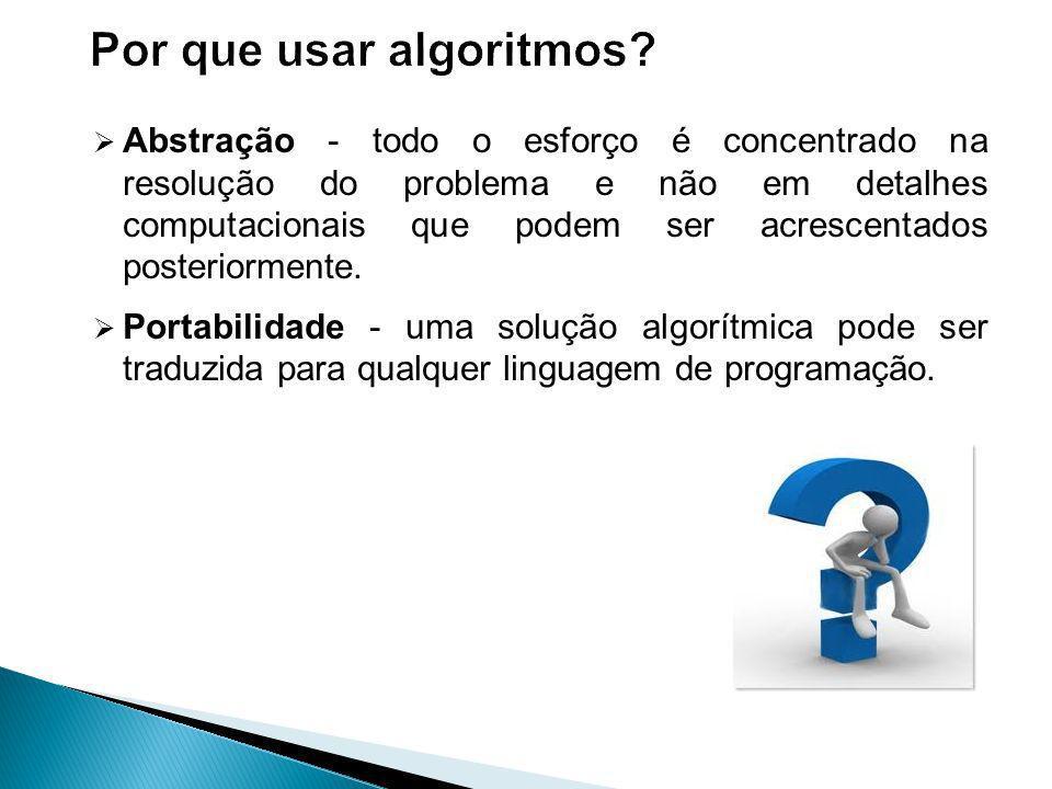 Abstração - todo o esforço é concentrado na resolução do problema e não em detalhes computacionais que podem ser acrescentados posteriormente.