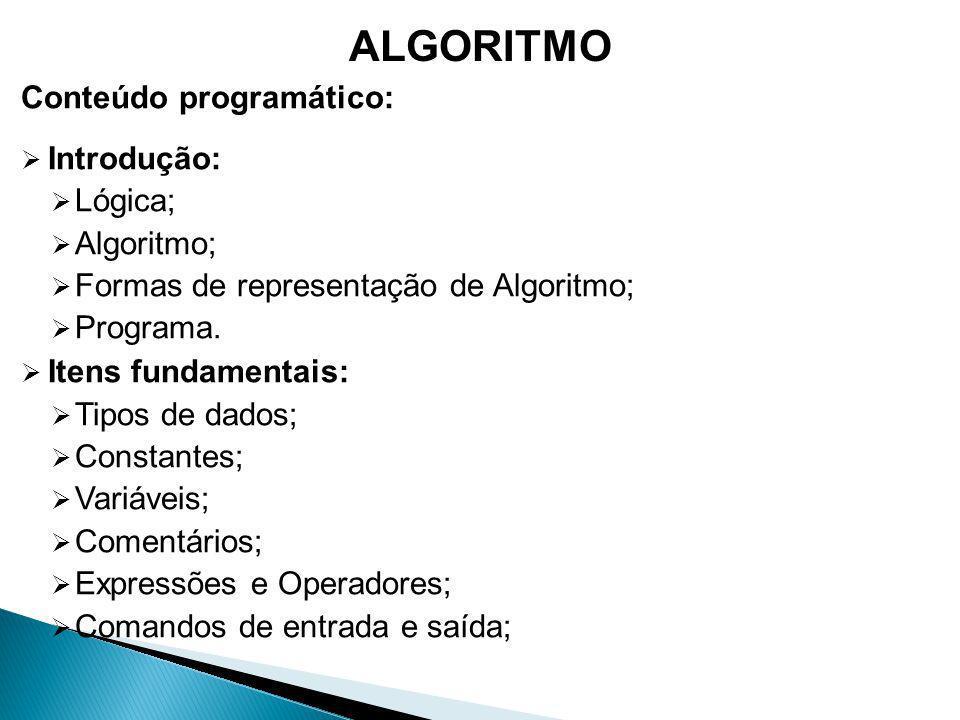 Conteúdo programático: Introdução: Lógica; Algoritmo; Formas de representação de Algoritmo; Programa.