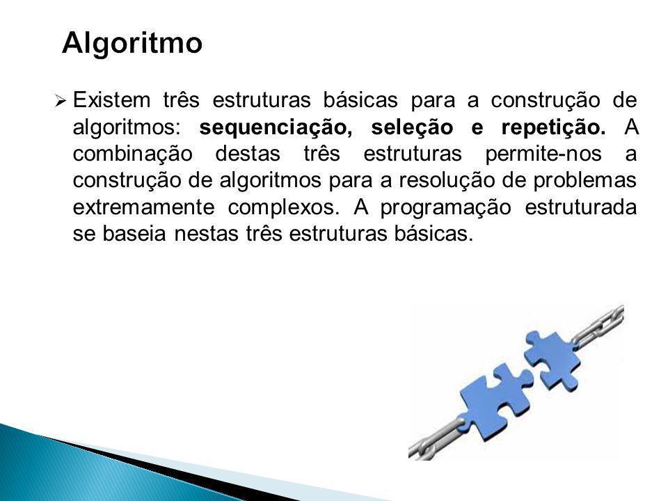 Existem três estruturas básicas para a construção de algoritmos: sequenciação, seleção e repetição.
