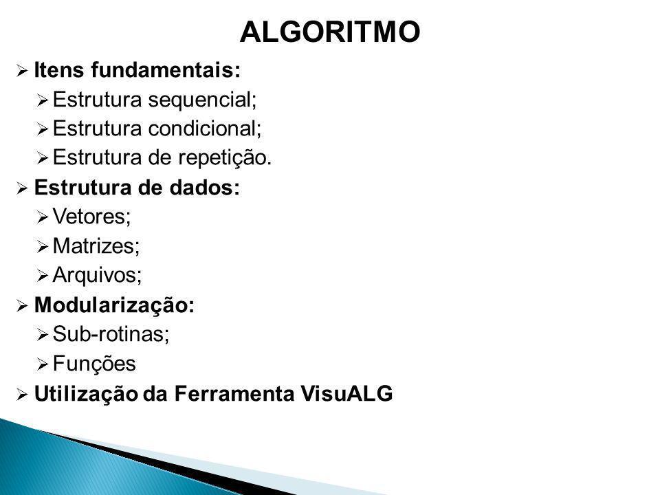 Itens fundamentais: Estrutura sequencial; Estrutura condicional; Estrutura de repetição.