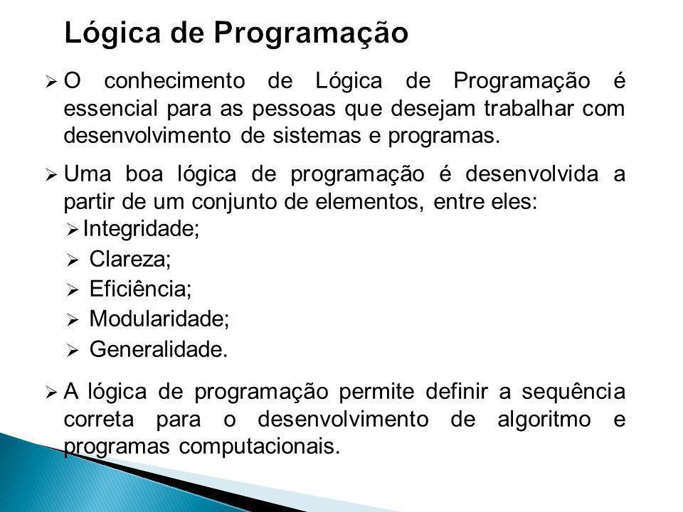 O conhecimento de Lógica de Programação é essencial para as pessoas que desejam trabalhar com desenvolvimento de sistemas e programas.