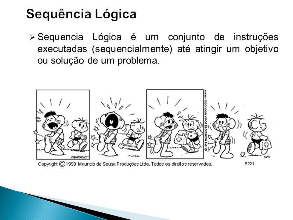 Sequencia Lógica é um conjunto de instruções executadas (sequencialmente) até atingir um objetivo ou solução de um problema.