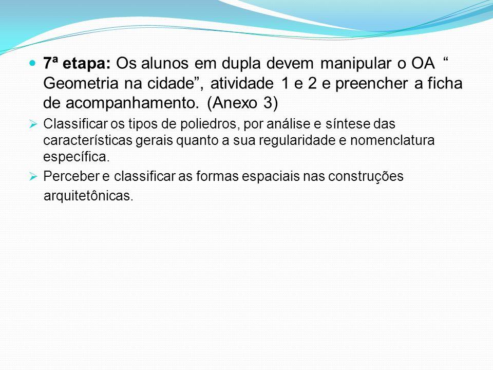 7ª etapa: Os alunos em dupla devem manipular o OA Geometria na cidade, atividade 1 e 2 e preencher a ficha de acompanhamento. (Anexo 3) Classificar os