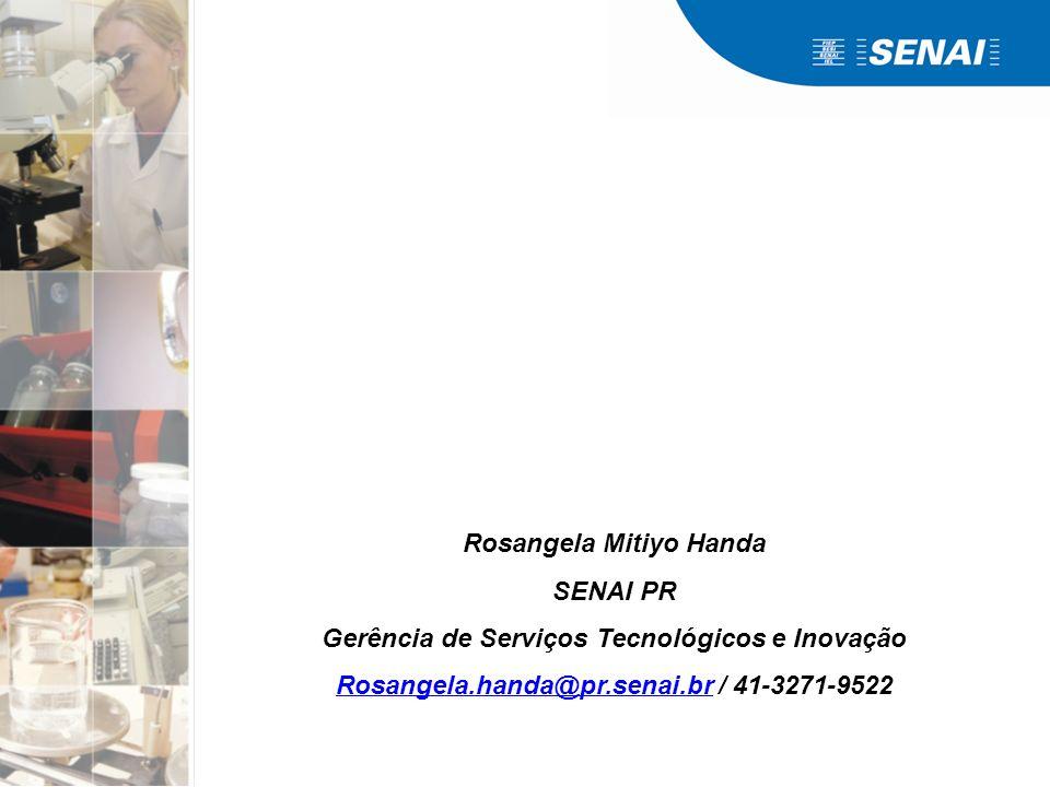 Rosangela Mitiyo Handa SENAI PR Gerência de Serviços Tecnológicos e Inovação Rosangela.handa@pr.senai.brRosangela.handa@pr.senai.br / 41-3271-9522