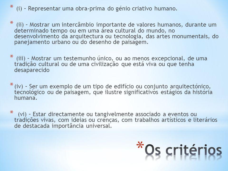 * (i) – Representar uma obra-prima do génio criativo humano. * (ii) – Mostrar um intercâmbio importante de valores humanos, durante um determinado tem