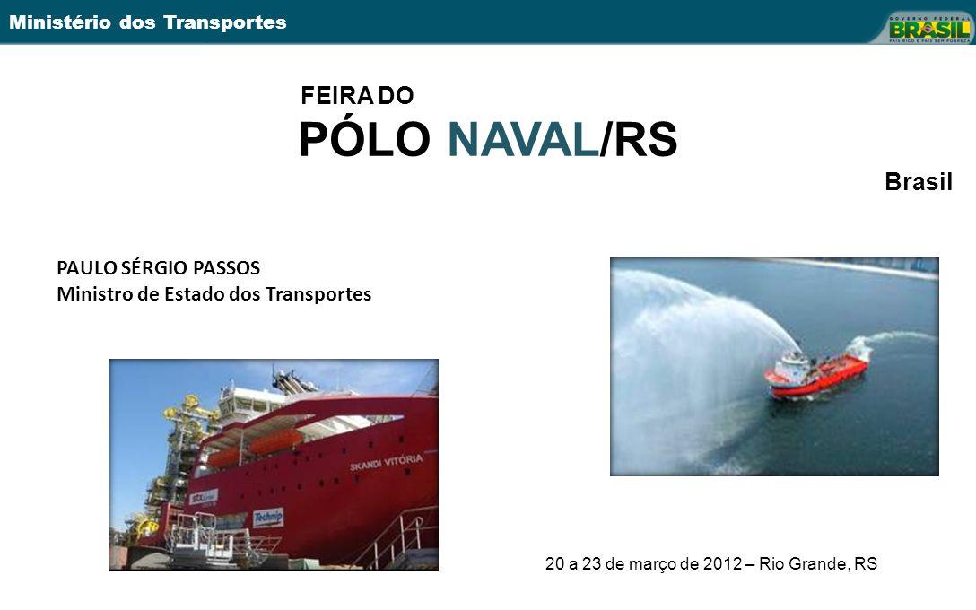 Ministério dos Transportes FEIRA DO PÓLO NAVAL/RS Brasil PAULO SÉRGIO PASSOS Ministro de Estado dos Transportes 20 a 23 de março de 2012 – Rio Grande,