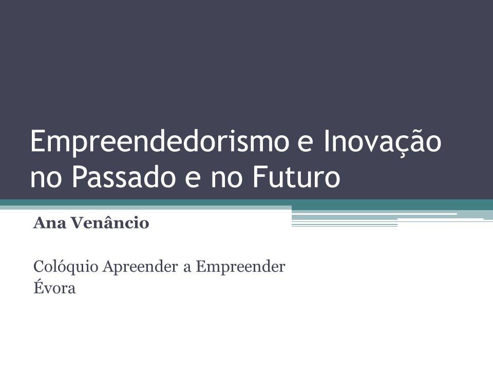 Empreendedorismo e Inovação no Passado e no Futuro Ana Venâncio Colóquio Apreender a Empreender Évora