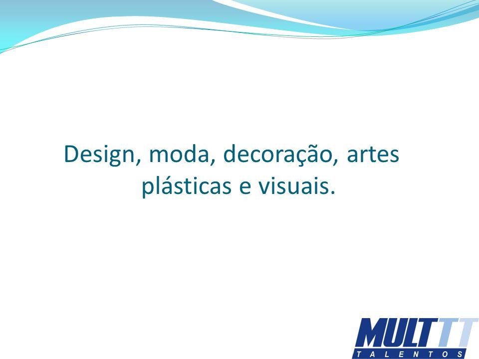 Design, moda, decoração, artes plásticas e visuais.