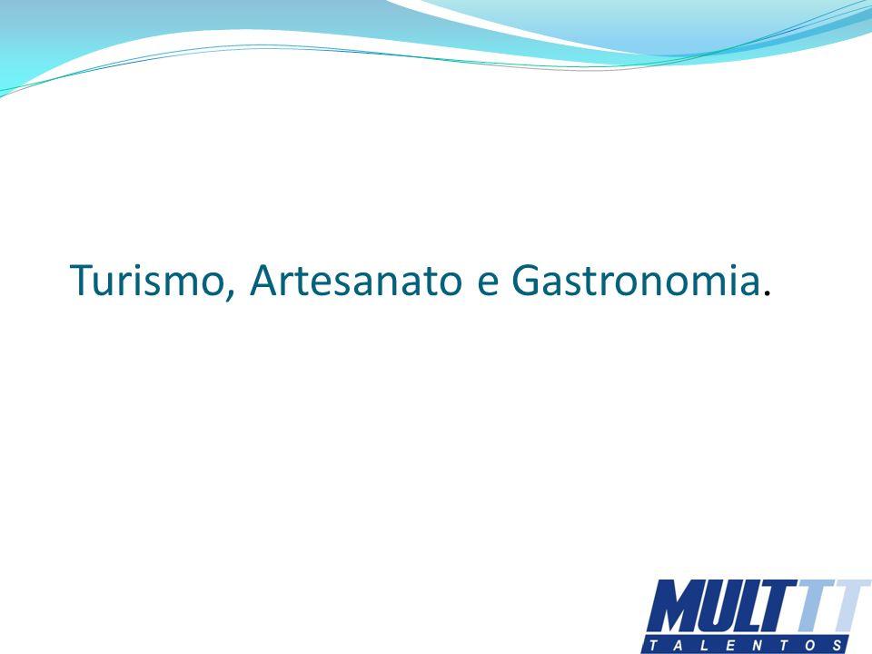 Turismo, Artesanato e Gastronomia.