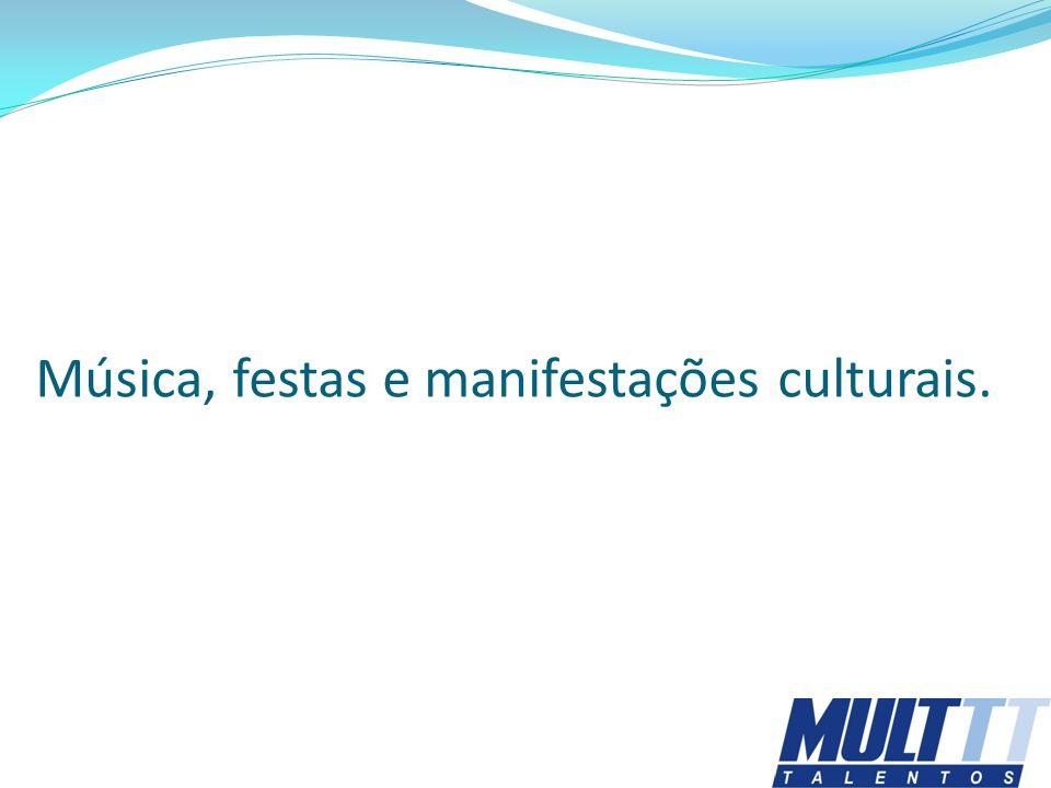 Música, festas e manifestações culturais.