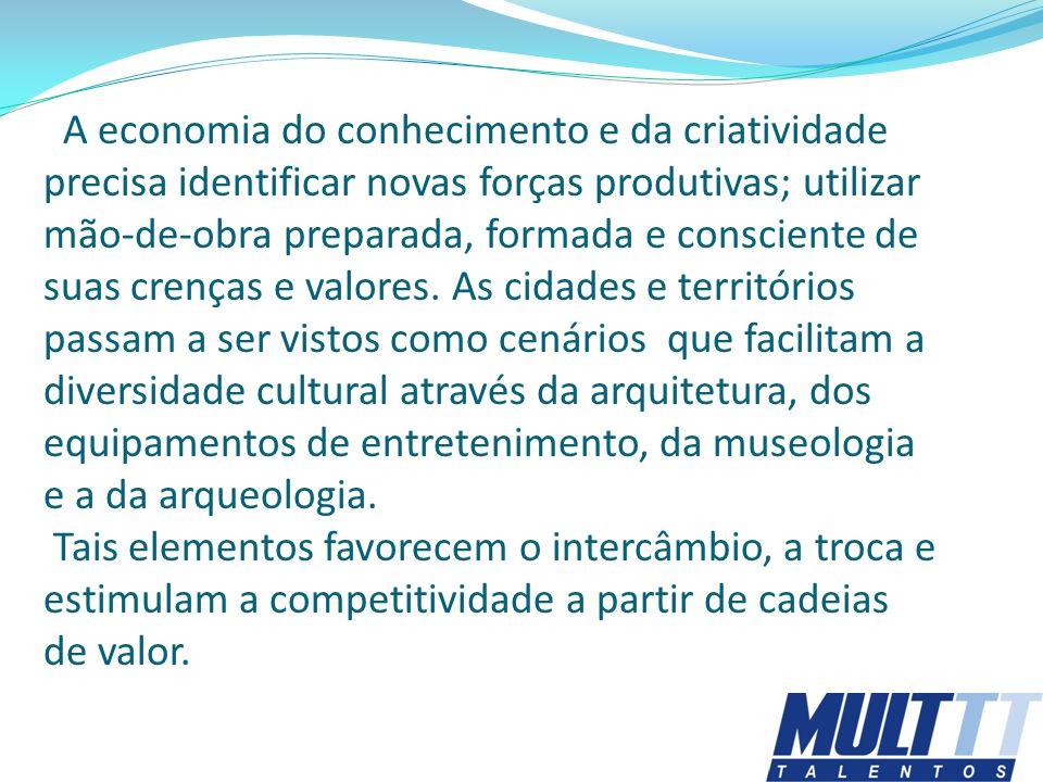 A economia do conhecimento e da criatividade precisa identificar novas forças produtivas; utilizar mão-de-obra preparada, formada e consciente de suas