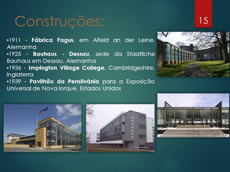 15 Construções: 1911 - Fábrica Fagus, em Alfeld an der Leine, Alemanha 1925 - Bauhaus - Dessau, sede da Staatliche Bauhaus em Dessau, Alemanha 1936 -