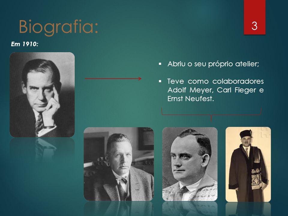 3 Em 1910: Biografia: Abriu o seu próprio atelier; Teve como colaboradores Adolf Meyer, Carl Fieger e Ernst Neufest.