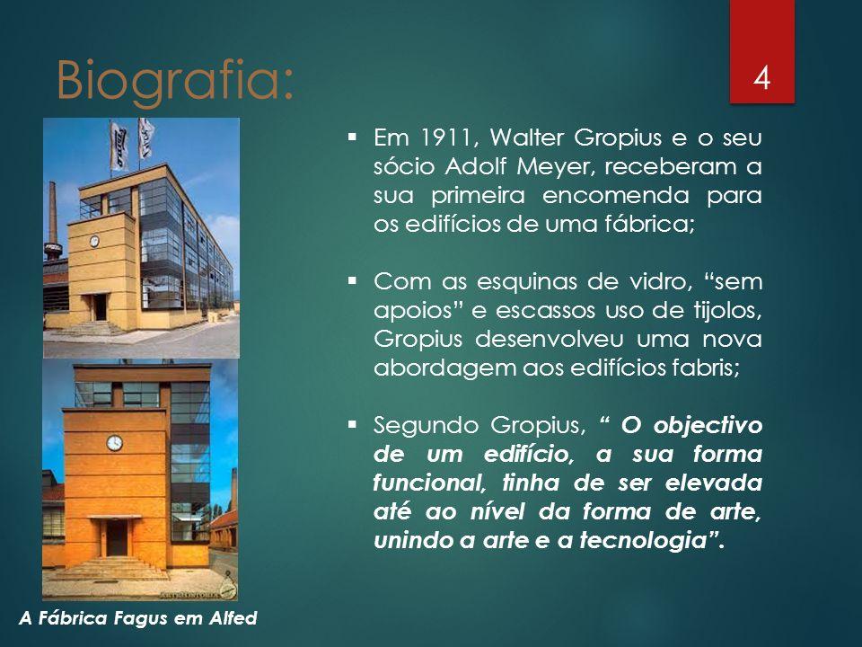 Biografia: 4 Em 1911, Walter Gropius e o seu sócio Adolf Meyer, receberam a sua primeira encomenda para os edifícios de uma fábrica; Com as esquinas d
