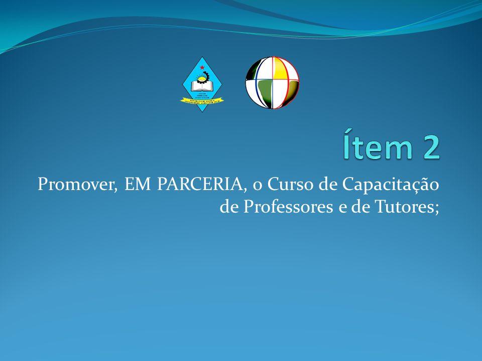 Promover, EM PARCERIA, o Curso de Capacitação de Professores e de Tutores;