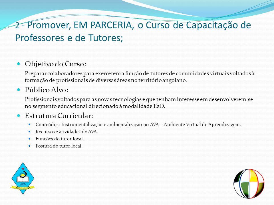 2 - Promover, EM PARCERIA, o Curso de Capacitação de Professores e de Tutores; Objetivo do Curso: Preparar colaboradores para exercerem a função de tu