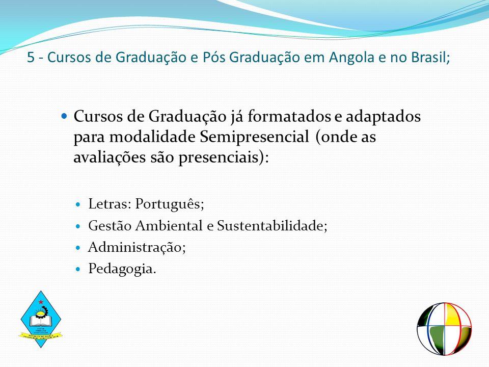 5 - Cursos de Graduação e Pós Graduação em Angola e no Brasil; Cursos de Graduação já formatados e adaptados para modalidade Semipresencial (onde as a