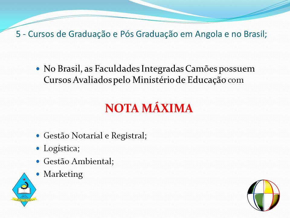 5 - Cursos de Graduação e Pós Graduação em Angola e no Brasil; No Brasil, as Faculdades Integradas Camões possuem Cursos Avaliados pelo Ministério de