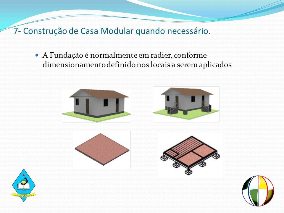 7- Construção de Casa Modular quando necessário. A Fundação é normalmente em radier, conforme dimensionamento definido nos locais a serem aplicados