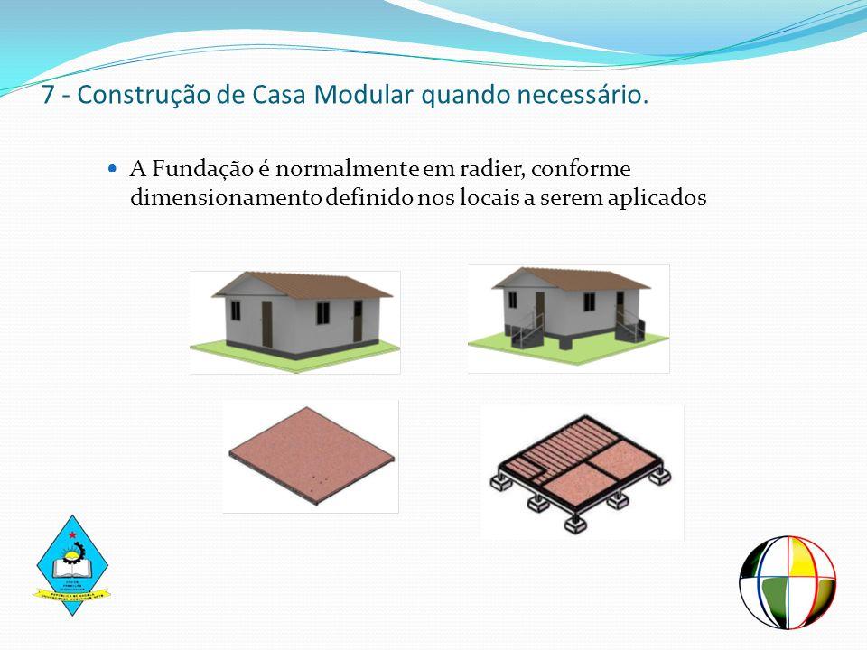7 - Construção de Casa Modular quando necessário. A Fundação é normalmente em radier, conforme dimensionamento definido nos locais a serem aplicados