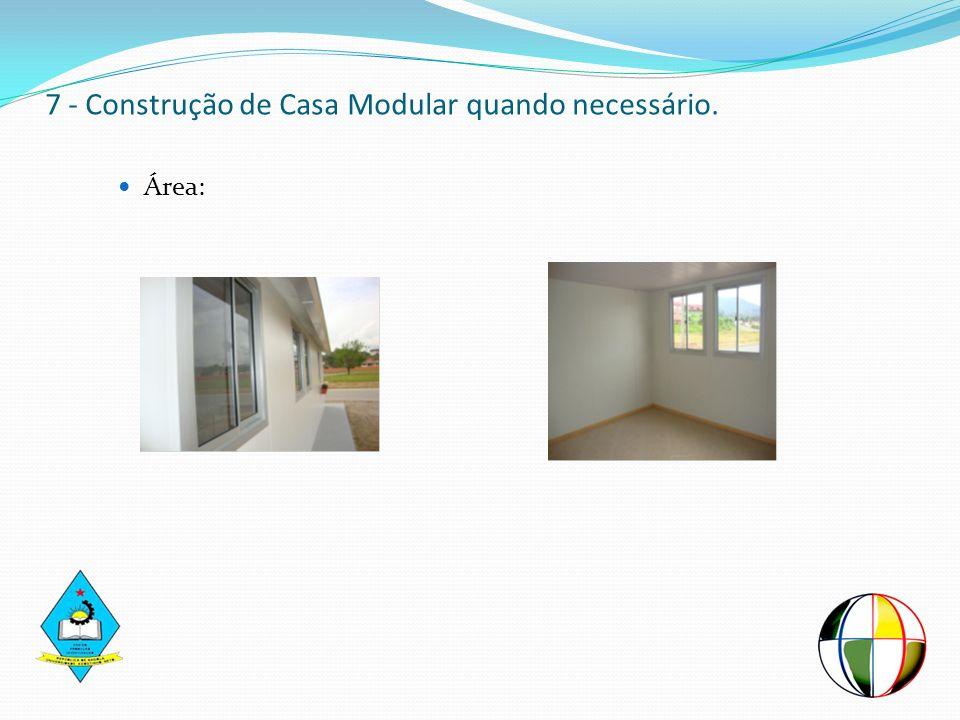 7 - Construção de Casa Modular quando necessário. Área: