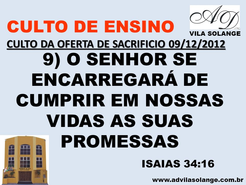 www.advilasolange.com.br CULTO DE ENSINO CULTO DA OFERTA DE SACRIFICIO 09/12/2012 VILA SOLANGE 9) O SENHOR SE ENCARREGARÁ DE CUMPRIR EM NOSSAS VIDAS A