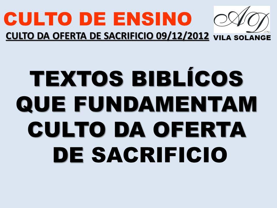 www.advilasolange.com.br CULTO DE ENSINO CULTO DA OFERTA DE SACRIFICIO 09/12/2012 VILA SOLANGE 10) CUIDADO COM AQUILO QUE OFERTAMOS AO SENHOR MALAQUIAS 01:08