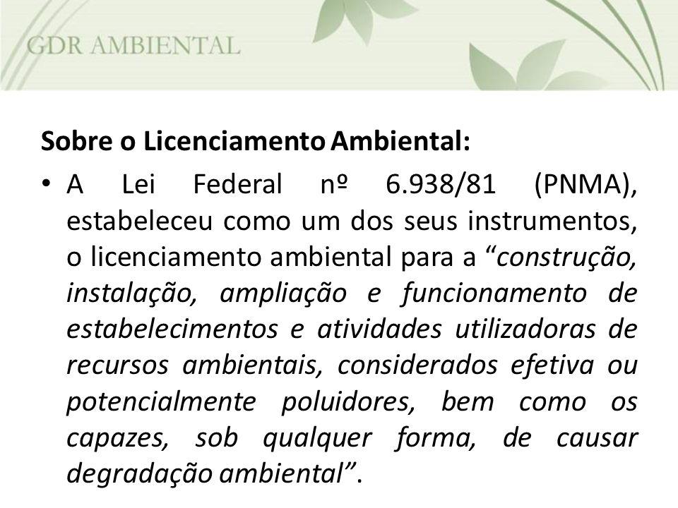 Sobre o Licenciamento Ambiental: A Lei Federal nº 6.938/81 (PNMA), estabeleceu como um dos seus instrumentos, o licenciamento ambiental para a constru