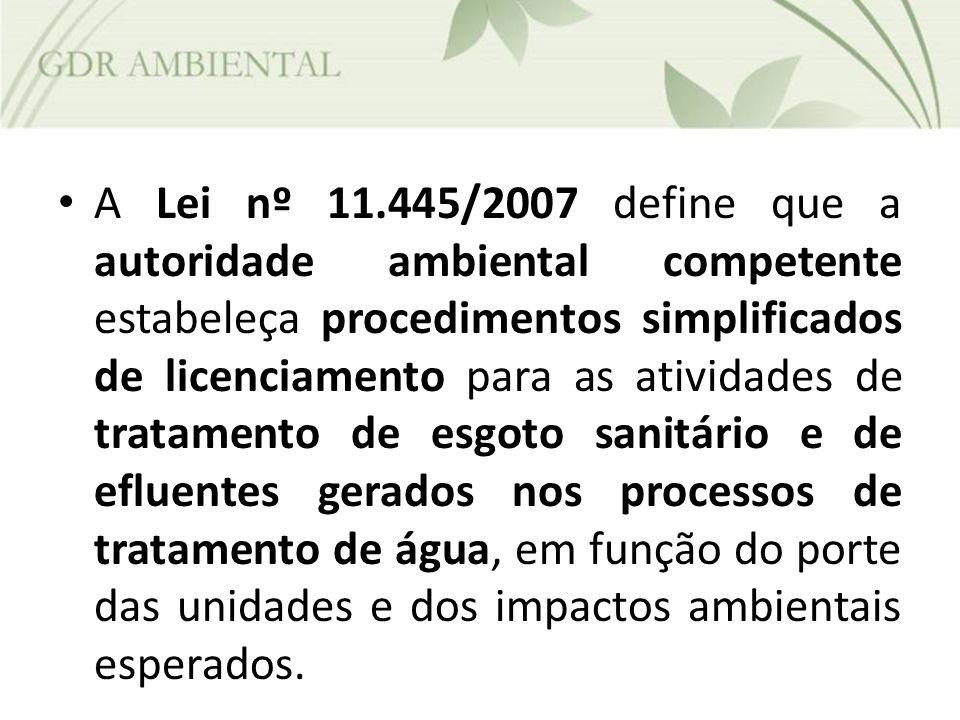 A Lei nº 11.445/2007 define que a autoridade ambiental competente estabeleça procedimentos simplificados de licenciamento para as atividades de tratam