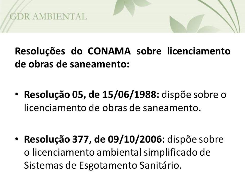 Resoluções do CONAMA sobre licenciamento de obras de saneamento: Resolução 05, de 15/06/1988: dispõe sobre o licenciamento de obras de saneamento. Res