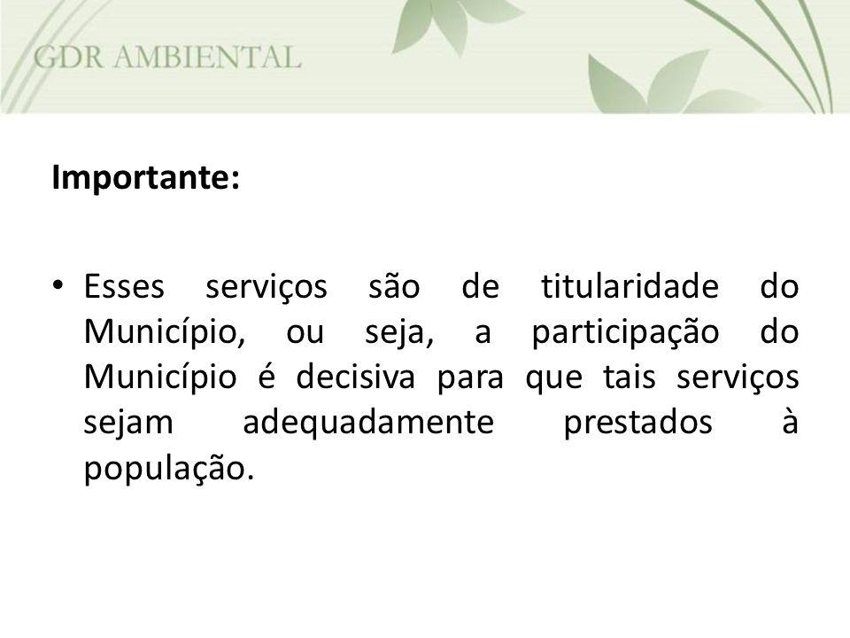Importante: Esses serviços são de titularidade do Município, ou seja, a participação do Município é decisiva para que tais serviços sejam adequadament