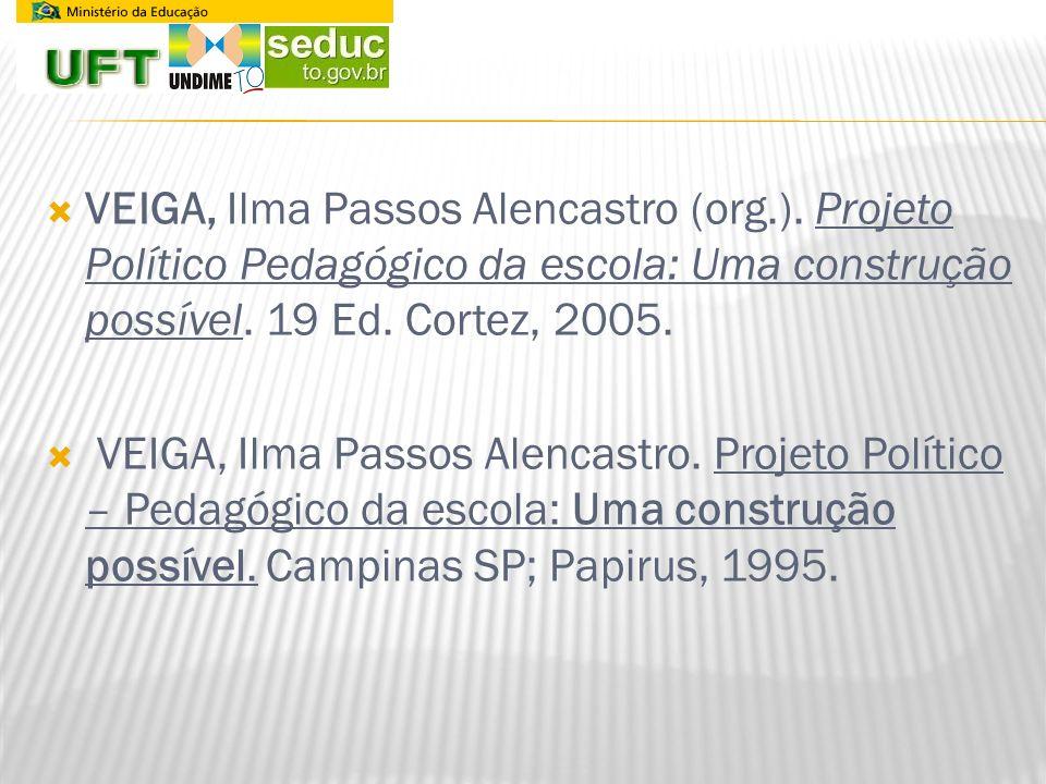 VEIGA, Ilma Passos Alencastro (org.). Projeto Político Pedagógico da escola: Uma construção possível. 19 Ed. Cortez, 2005. VEIGA, Ilma Passos Alencast