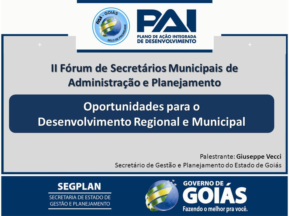+ ++ II Fórum de Secretários Municipais de Administração e Planejamento Oportunidades para o Desenvolvimento Regional e Municipal Palestrante: Giuseppe Vecci Secretário de Gestão e Planejamento do Estado de Goiás