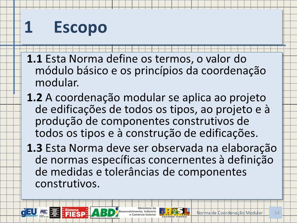 1Escopo 1.1 Esta Norma define os termos, o valor do módulo básico e os princípios da coordenação modular. 1.2 A coordenação modular se aplica ao proje