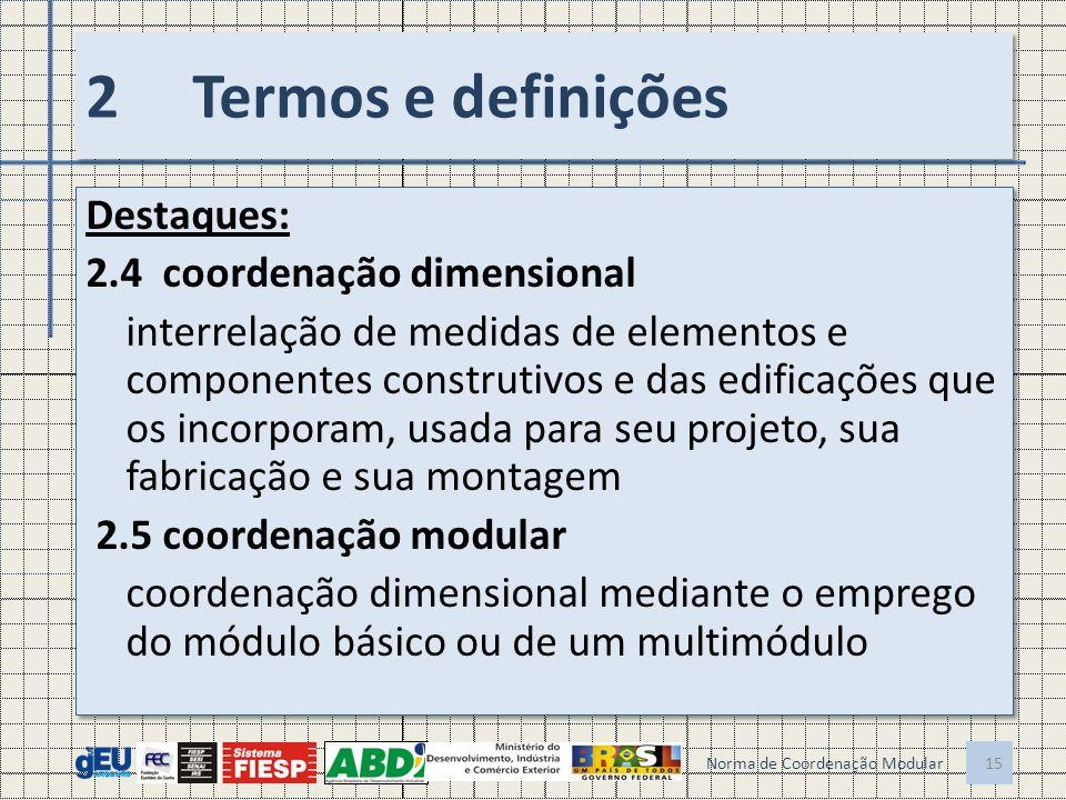 2Termos e definições Destaques: 2.4 coordenação dimensional interrelação de medidas de elementos e componentes construtivos e das edificações que os i