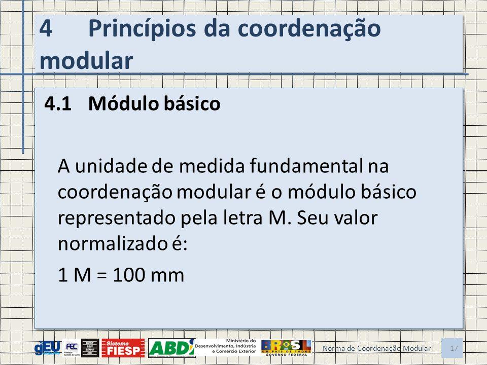 4Princípios da coordenação modular 4.1Módulo básico A unidade de medida fundamental na coordenação modular é o módulo básico representado pela letra M