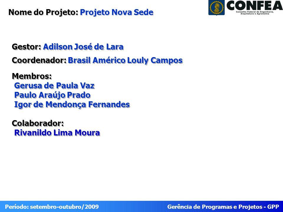 Gerência de Programas e Projetos - GPP Período: setembro-outubro/2009 Nome do Projeto: Projeto Nova Sede Gestor: Adilson José de Lara Coordenador: Bra
