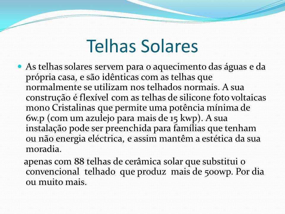 Telhas Solares As telhas solares servem para o aquecimento das águas e da própria casa, e são idênticas com as telhas que normalmente se utilizam nos