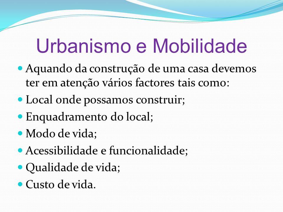 Urbanismo e Mobilidade Aquando da construção de uma casa devemos ter em atenção vários factores tais como: Local onde possamos construir; Enquadrament