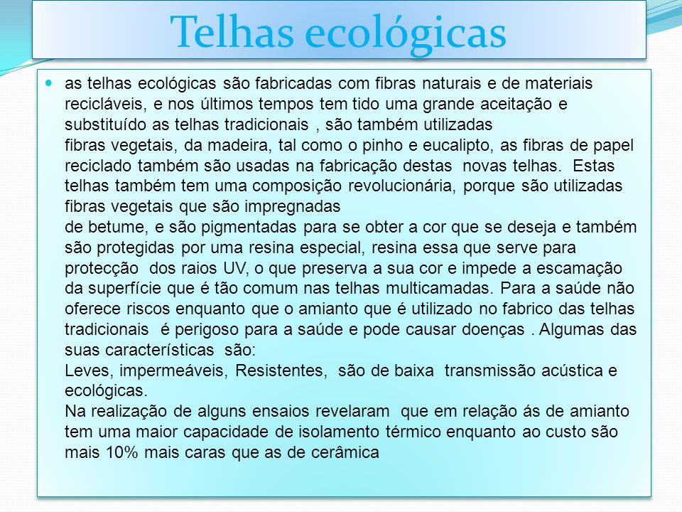 Telhas ecológicas as telhas ecológicas são fabricadas com fibras naturais e de materiais recicláveis, e nos últimos tempos tem tido uma grande aceitaç