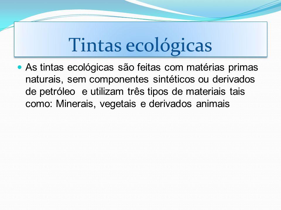 Tintas ecológicas As tintas ecológicas são feitas com matérias primas naturais, sem componentes sintéticos ou derivados de petróleo e utilizam três ti