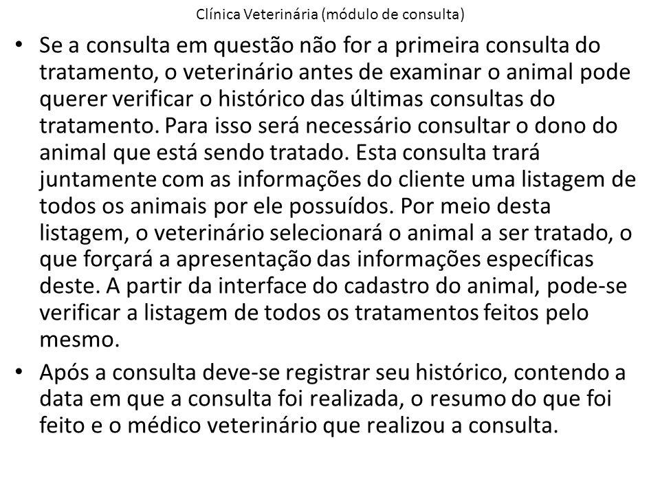 Clínica Veterinária (módulo de consulta) Se a consulta em questão não for a primeira consulta do tratamento, o veterinário antes de examinar o animal pode querer verificar o histórico das últimas consultas do tratamento.